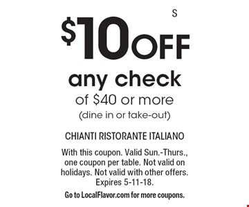 $10 Off any check of $40 or more (dine in or take-out). With this coupon. Valid Sun.-Thurs., one coupon per table. Not valid on holidays. Not valid with other offers. Expires 5-11-18. Go to LocalFlavor.com for more coupons.