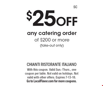 $25 Off any catering order of $200 or more (take-out only). With this coupon. Valid Sun.-Thurs., one coupon per table. Not valid on holidays. Not valid with other offers. Expires 7-13-18. Go to LocalFlavor.com for more coupons.