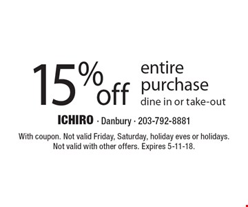 15% off entire purchase dine in or take-out. With coupon. Not valid Friday, Saturday, holiday eves or holidays. Not valid with other offers. Expires 5-11-18.