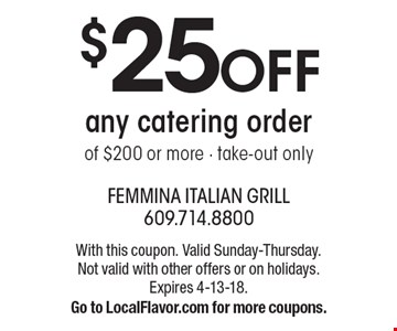 $25 Off any catering order of $200 or more. Take-out only. With this coupon. Valid Sunday-Thursday. Not valid with other offers or on holidays. Expires 4-13-18. Go to LocalFlavor.com for more coupons.