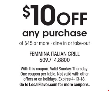 $10 Off any purchase of $45 or more. Dine in or take-out. With this coupon. Valid Sunday-Thursday. One coupon per table. Not valid with other offers or on holidays. Expires 4-13-18. Go to LocalFlavor.com for more coupons.