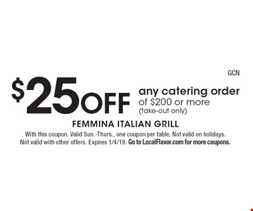 $25 off any catering order of $200 or more (take-out only). With this coupon. Valid Sun.-Thurs., one coupon per table. Not valid on holidays. Not valid with other offers. Expires 1/4/19. Go to LocalFlavor.com for more coupons.