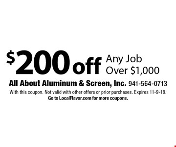 $200 off Any Job Over $1,000. With this coupon. Not valid with other offers or prior purchases. Expires 11-9-18. Go to LocalFlavor.com for more coupons.