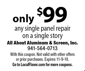 only $99 any single panel repair on a single story. With this coupon. Not valid with other offers or prior purchases. Expires 11-9-18. Go to LocalFlavor.com for more coupons.