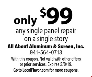 Only $99 any single panel repair on a single story. With this coupon. Not valid with other offers or prior services. Expires 2/8/19. Go to LocalFlavor.com for more coupons.