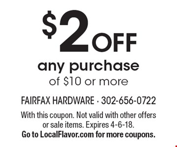 $2 Off any purchase of $10 or more. With this coupon. Not valid with other offers or sale items. Expires 4-6-18. Go to LocalFlavor.com for more coupons.