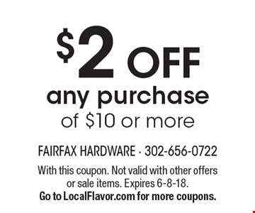 $2 Off any purchase of $10 or more. With this coupon. Not valid with other offers or sale items. Expires 6-8-18. Go to LocalFlavor.com for more coupons.
