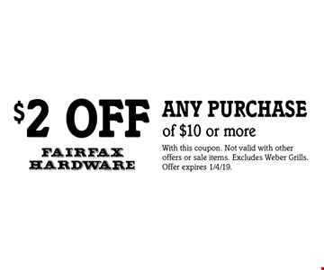 $2 off any purchase of $10 or more. With this coupon. Not valid with other offers or sale items. Excludes Weber Grills. Offer expires 1/4/19.