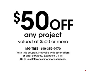 $50 Off any project valued at $500 or more. With this coupon. Not valid with other offers or prior services. Expires 5-31-18. Go to LocalFlavor.com for more coupons.