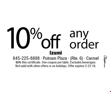 10% off any order. With this certificate. One coupon per table. Excludes beverages. Not valid with other offers or on holidays. Offer expires 2-23-18.