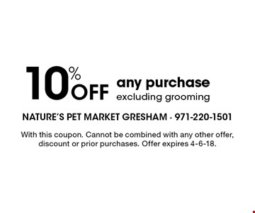 10% off any purchase excluding grooming. With this coupon. Cannot be combined with any other offer, discount or prior purchases. Offer expires 4-6-18.