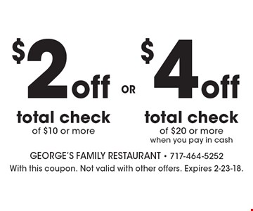 $2 off total check of $10 or more OR $4 off total check of $20 or more when you pay in cash. With this coupon. Not valid with other offers. Expires 2-23-18.