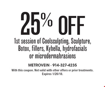 25% off 1st session of Coolsculpting, Sculpture, Botox, fillers, Kybella, hydrofacials or microdermabrasions. With this coupon. Not valid with other offers or prior treatments. Expires 1/26/18.