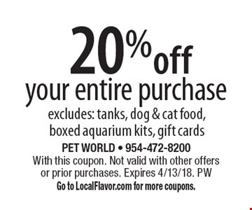 20% off your entire purchase excludes: tanks, dog & cat food, boxed aquarium kits, gift cards. With this coupon. Not valid with other offers or prior purchases. Expires 4/13/18. PW. Go to LocalFlavor.com for more coupons.