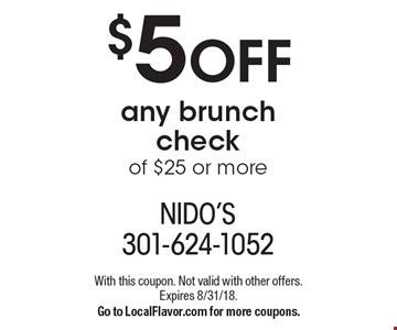 $5 OFF any brunch check of $25 or more. With this coupon. Not valid with other offers. Expires 8/31/18. Go to LocalFlavor.com for more coupons.