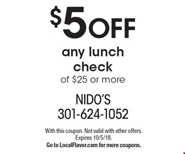 $5 OFF any lunch check of $25 or more. With this coupon. Not valid with other offers. Expires 10/5/18. Go to LocalFlavor.com for more coupons.