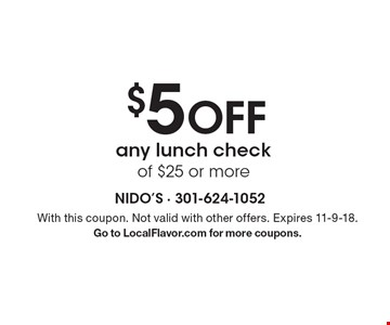 $5 Off any lunch check of $25 or more. With this coupon. Not valid with other offers. Expires 11-9-18. Go to LocalFlavor.com for more coupons.