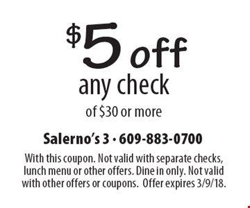 $5 off any check of $30 or more. With this coupon. Not valid with separate checks, lunch menu or other offers. Dine in only. Not valid with other offers or coupons. Offer expires 3/9/18.