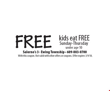 Free. Kids eat free. Sunday-Thursday under age 10. With this coupon. Not valid with other offers or coupons. Offer expires 3/9/18.