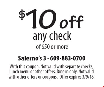 $10 off any check of $50 or more. With this coupon. Not valid with separate checks, lunch menu or other offers. Dine in only. Not valid with other offers or coupons. Offer expires 3/9/18.