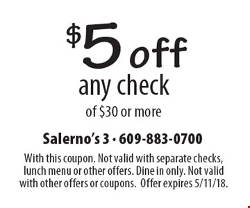 $5 off any check of $30 or more. With this coupon. Not valid with separate checks, lunch menu or other offers. Dine in only. Not valid with other offers or coupons. Offer expires 5/11/18.