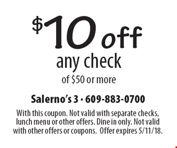 $10 off any check of $50 or more. With this coupon. Not valid with separate checks, lunch menu or other offers. Dine in only. Not valid with other offers or coupons. Offer expires 5/11/18.