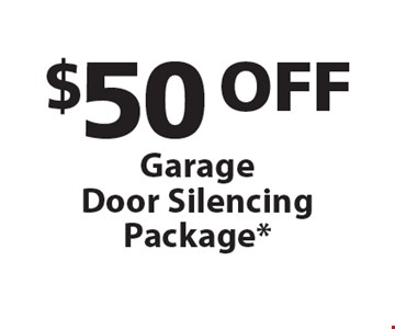 $50 OFF GarageDoor Silencing Package*.
