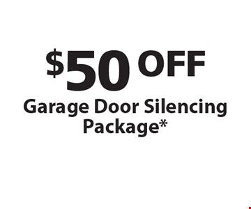 $50 OFF Garage Door Silencing Package* *One coupon per customer. Must present coupon at time of service. May not combined with any other offers. Only valid during regular business hours.
