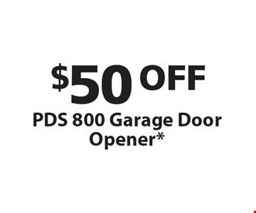 $50 OFF PDS 800 Garage Door Opener*.