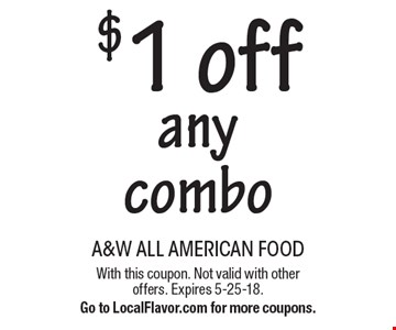 $1 off any combo. With this coupon. Not valid with other offers. Expires 5-25-18. Go to LocalFlavor.com for more coupons.
