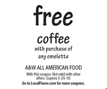Free coffee with purchase of any omelette. With this coupon. Not valid with other offers. Expires 5-25-18. Go to LocalFlavor.com for more coupons.