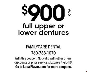 $900 full upper or lower dentures. With this coupon. Not valid with other offers, discounts or prior services. Expires 4-20-18.Go to LocalFlavor.com for more coupons.