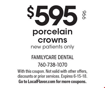 $595 porcelain crowns new patients only. With this coupon. Not valid with other offers, discounts or prior services. Expires 6-15-18.Go to LocalFlavor.com for more coupons.