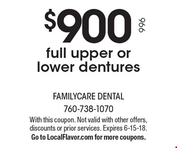 $900full upper or lower dentures. With this coupon. Not valid with other offers, discounts or prior services. Expires 6-15-18.Go to LocalFlavor.com for more coupons.