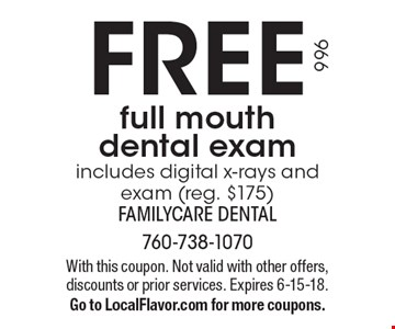 FREE full mouth dental exam includes digital x-rays and exam (reg. $175). With this coupon. Not valid with other offers, discounts or prior services. Expires 6-15-18.Go to LocalFlavor.com for more coupons.
