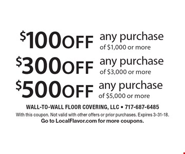 $500 off any purchase of $5,000 or more. $300 off any purchase of $3,000 or more. $100 off any purchase of $1,000 or more. With this coupon. Not valid with other offers or prior purchases. Expires 3-31-18. Go to LocalFlavor.com for more coupons.