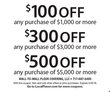$100 off any purchase of $1,000 or more. $300 off any purchase of $3,000 or more. $500 off any purchase of $5,000 or more. With this coupon. Not valid with other offers or prior purchases. Expires 4/30/18. Go to LocalFlavor.com for more coupons.