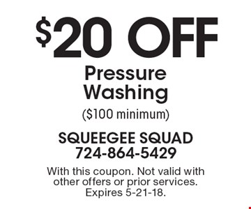 $20 off Pressure Washing ($100 minimum). With this coupon. Not valid with other offers or prior services. Expires 5-21-18.
