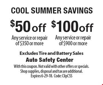 Cool summer savings $100 off Any service or repair of $900 or more. $50 off Any service or repair of $350 or more. Excludes Tire and Battery Sales. With this coupon. Not valid with other offers or specials. Shop supplies, disposal and tax are additional. Expires 6-29-18. Code: ClipCSS