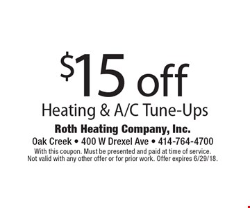 $15 off Heating & A/C Tune-Ups. With this coupon. Must be presented and paid at time of service. Not valid with any other offer or for prior work. Offer expires 6/29/18.
