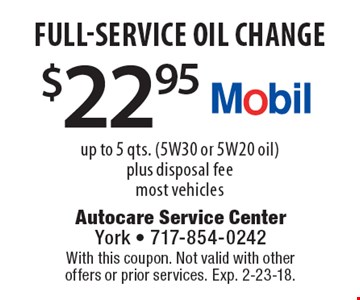 $22.95 full-service oil change up to 5 qts. (5W30 or 5W20 oil) plus disposal fee most vehicles. With this coupon. Not valid with other offers or prior services. Exp. 2-23-18.