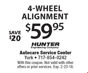$59.95 4-wheel alignment. Save $20. With this coupon. Not valid with other offers or prior services. Exp. 2-23-18.