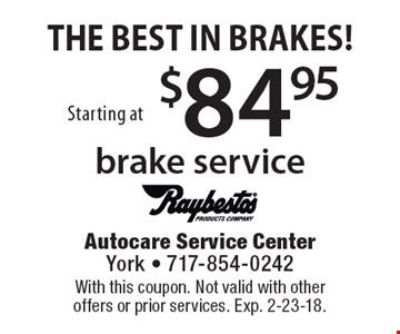 THE BEST IN BRAKES! Starting at $84.95 brake service. With this coupon. Not valid with other offers or prior services. Exp. 2-23-18.