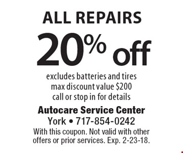 20% off all repairs excludes batteries and tires max discount value $200 call or stop in for details. With this coupon. Not valid with other offers or prior services. Exp. 2-23-18.