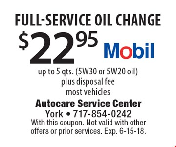 $22.95 full-service oil change up to 5 qts. (5W30 or 5W20 oil) plus disposal fee most vehicles. With this coupon. Not valid with other offers or prior services. Exp. 6-15-18.