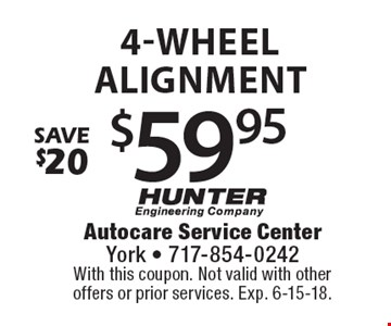 save $20 $59.95 4-wheel alignment. With this coupon. Not valid with other offers or prior services. Exp. 6-15-18.