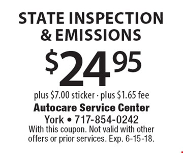 $24.95 state inspection & emissions plus $7.00 sticker - plus $1.65 fee. With this coupon. Not valid with other offers or prior services. Exp. 6-15-18.