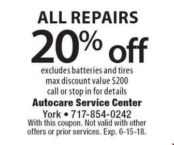 20% off all repairs excludes batteries and tires max discount value $200 call or stop in for details. With this coupon. Not valid with other offers or prior services. Exp. 6-15-18.