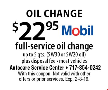 Oil Change $22.95 full-service oil change up to 5 qts. (5W30 or 5W20 oil)plus disposal fee - most vehicles. With this coupon. Not valid with other offers or prior services. Exp. 2-8-19.