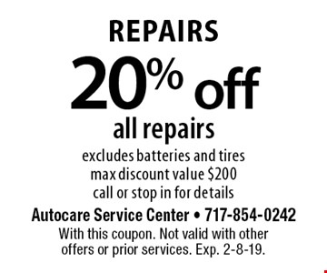 Repairs 20% off all repairs, excludes batteries and tires, max discount value $200, call or stop in for details. With this coupon. Not valid with other offers or prior services. Exp. 2-8-19.